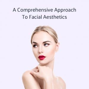 A Comprehensive Approach to Facial Aesthetics