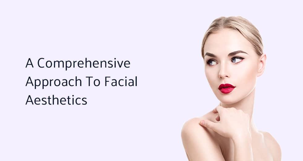 A Comprehensive Approach to Facial Aesthetics
